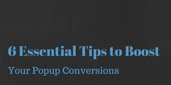 6 Essential Tips to Boost Your Popup Conversions