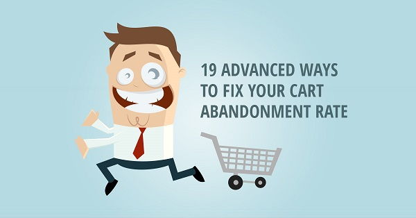 19 Advanced Ways to Fix Your Cart Abandonment Rate