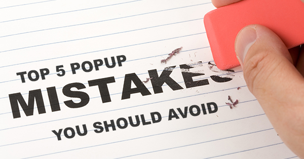 Top 5 Popup Mistakes You Should Avoid