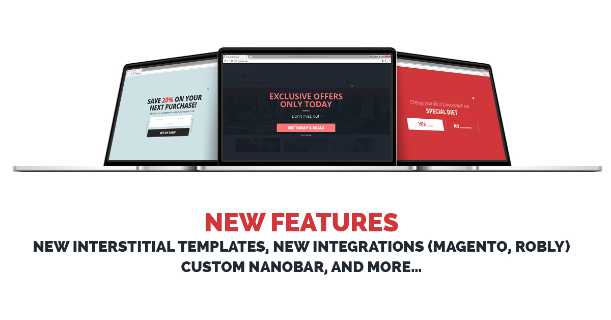 New Features: New Interstitial Templates, New Integrations (Magento, Robly), Custom Nanobar, and more…