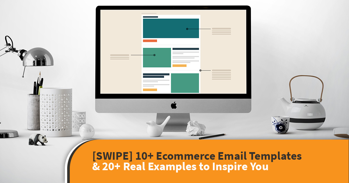SWIPE] 10+ Ecommerce Email Templates & 20+ Real Examples