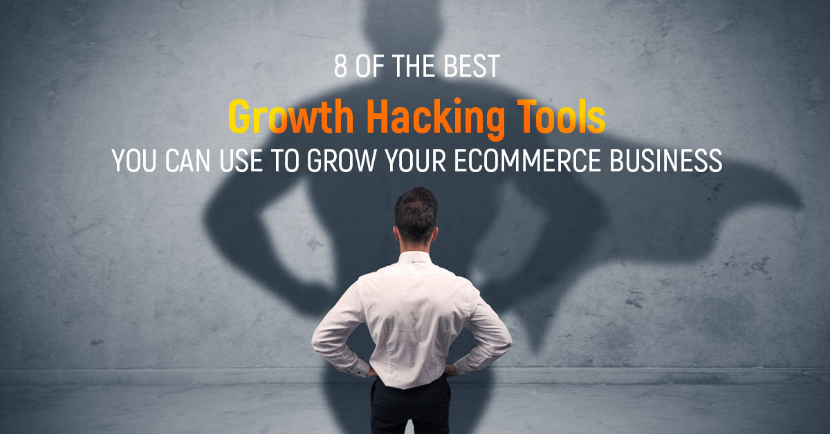 8 Of The Best Growth Hacking Tools You Can Use To Grow Your Ecommerce Business