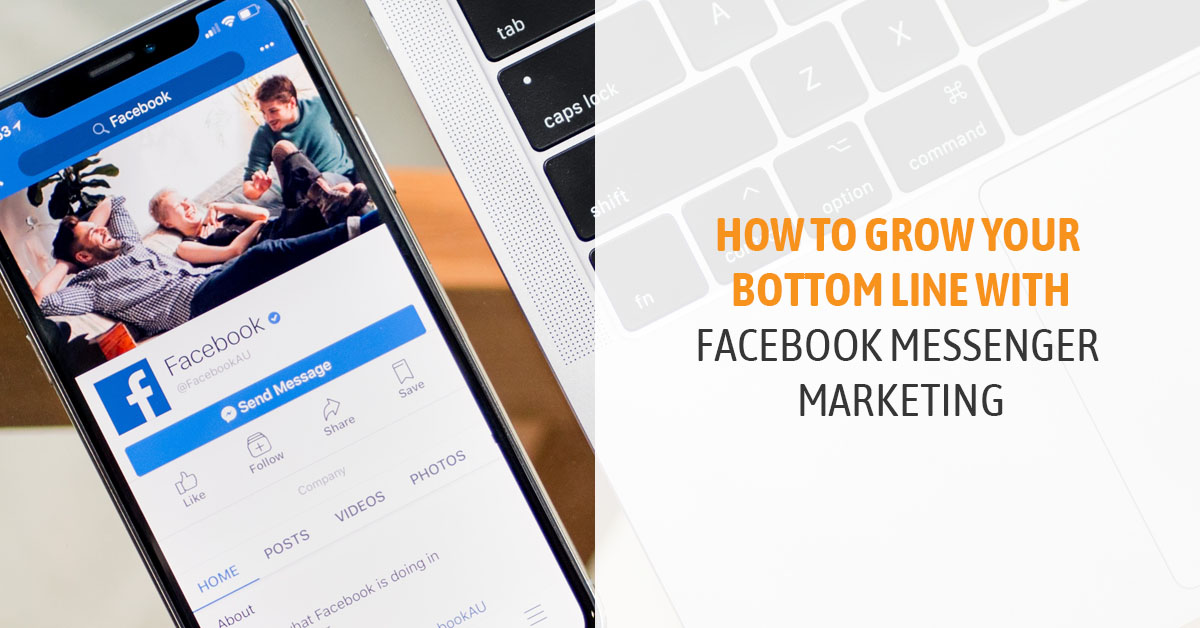 How to Grow your Bottom Line with Facebook Messenger Marketing