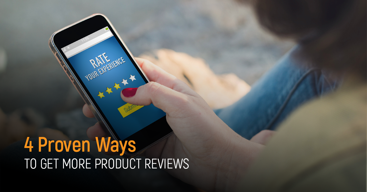 4 Prowen Ways to Get More Product Reviews