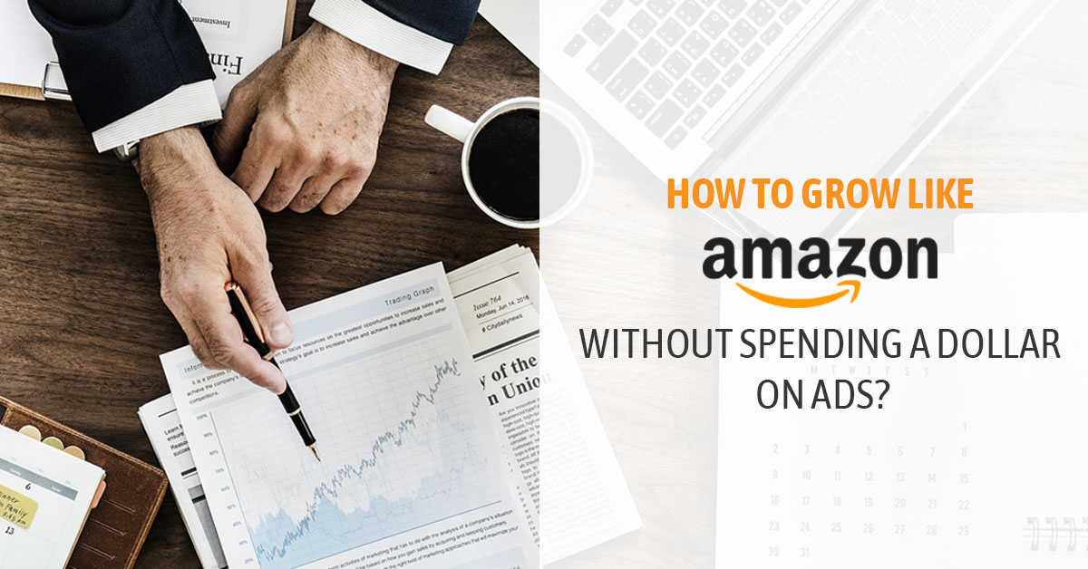How to Grow Like Amazon Without Spending a Dollar on Ads?