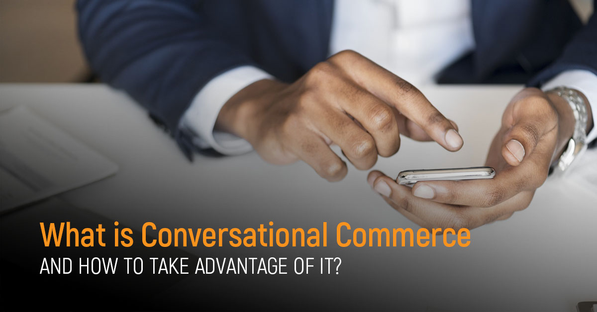 What is Conversational Commerce and How to Take Advantage of It