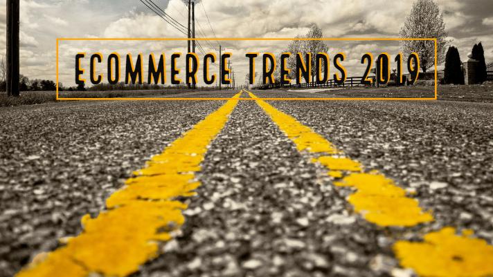 Ecommerce Trends 2019
