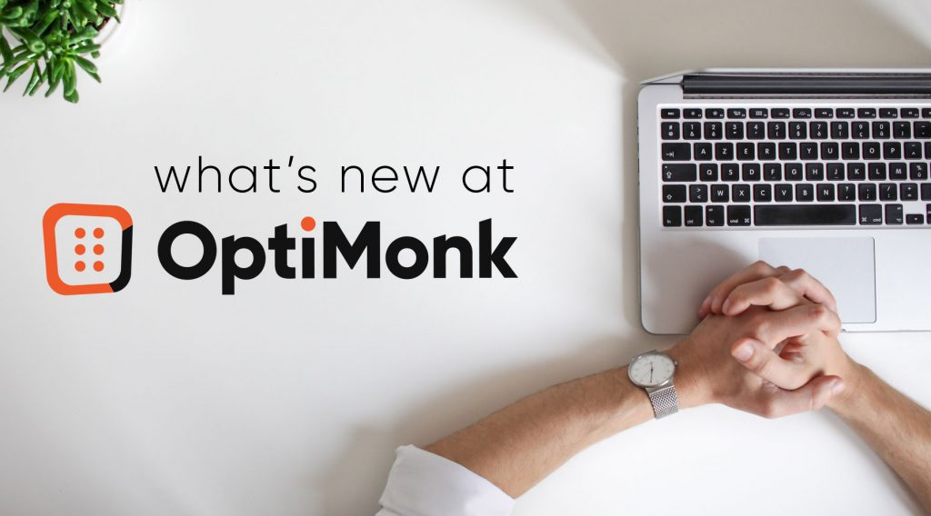 What's new at OptiMonk