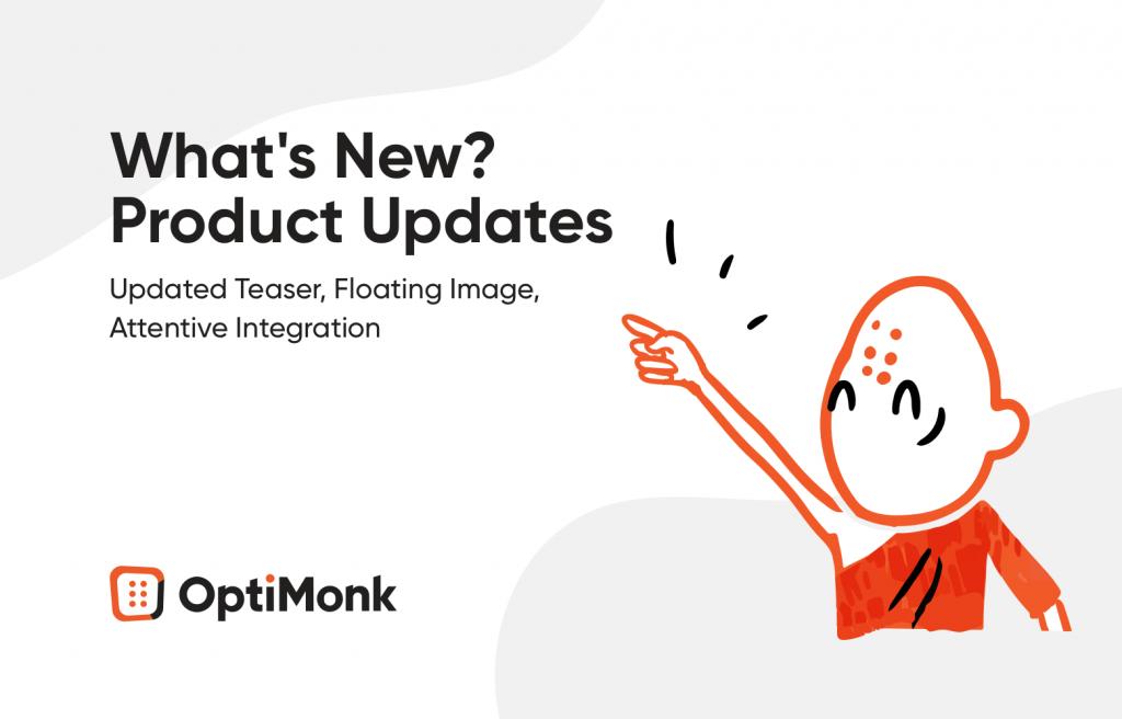 Product Updates - Teaser, Floating Image, Attentive integration