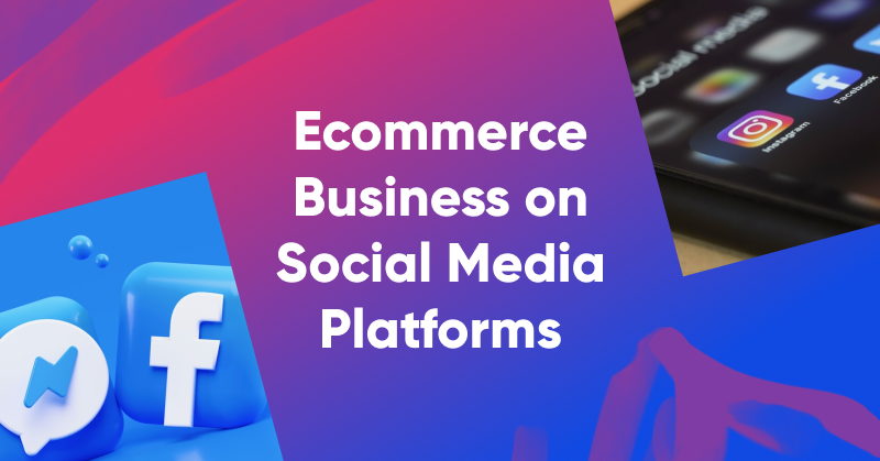 Frame 225 - How to Effectively Market Your Ecommerce Business on Social Media Platforms